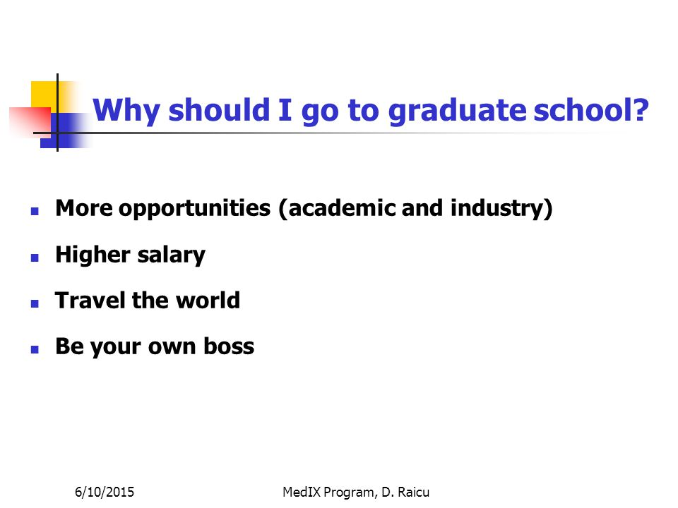 6/10/2015MedIX Program, D. Raicu Why should I go to graduate school.