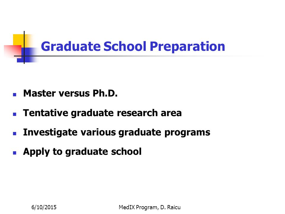 6/10/2015MedIX Program, D. Raicu Graduate School Preparation Master versus Ph.D.