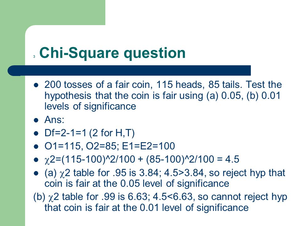 3 Chi-Squarequestion 200 tosses of a fair coin, 115 heads, 85 tails.