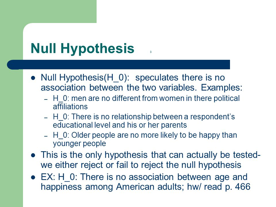 Null Hypothesis 3 Null Hypothesis(H_0): speculates there is no association between the two variables.