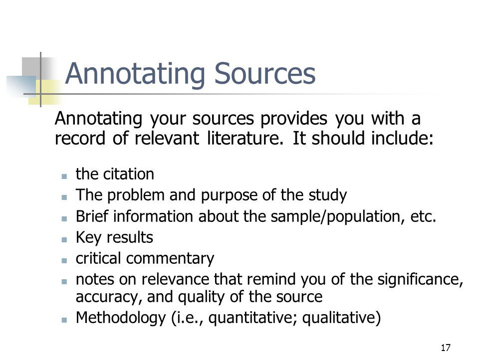 17 Annotating Sources Annotating your sources provides you with a record of relevant literature.