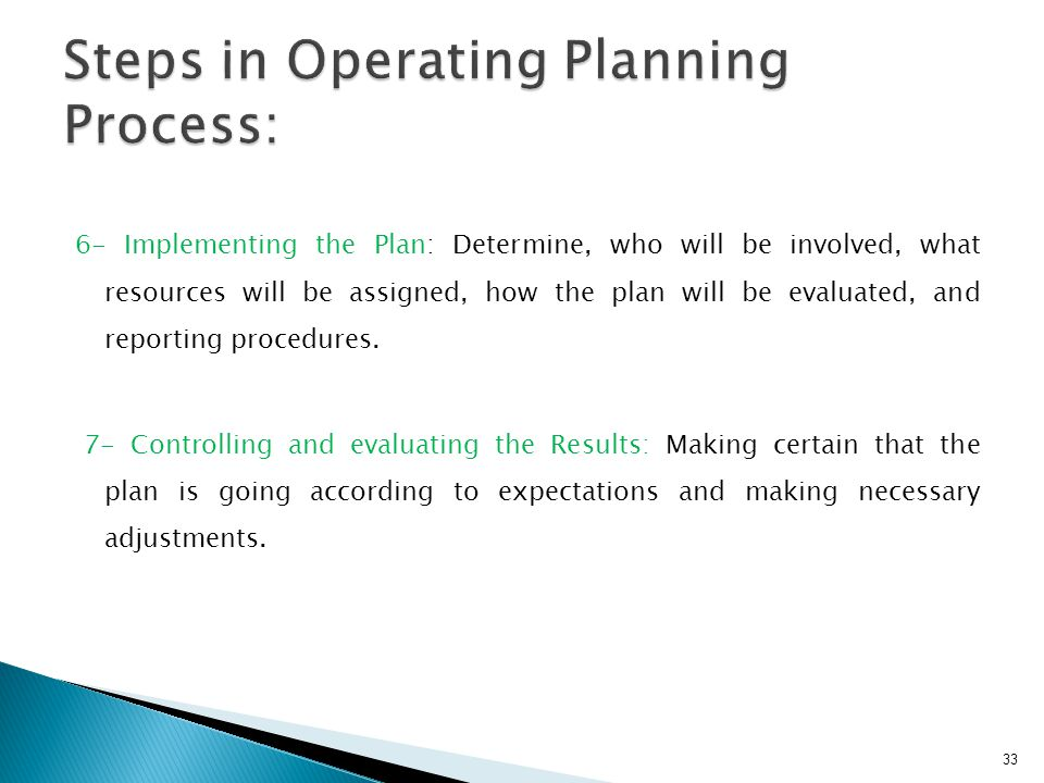 6- Implementing the Plan: Determine, who will be involved, what resources will be assigned, how the plan will be evaluated, and reporting procedures.