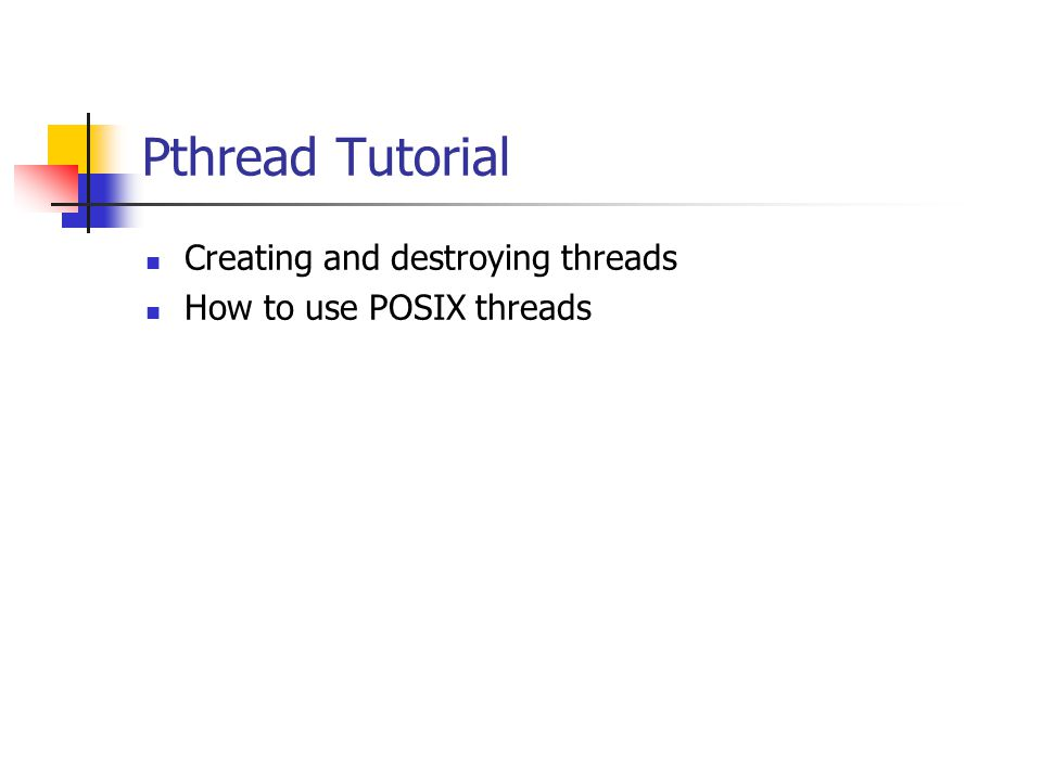 Pthread Tutorial Creating and destroying threads How to use POSIX threads