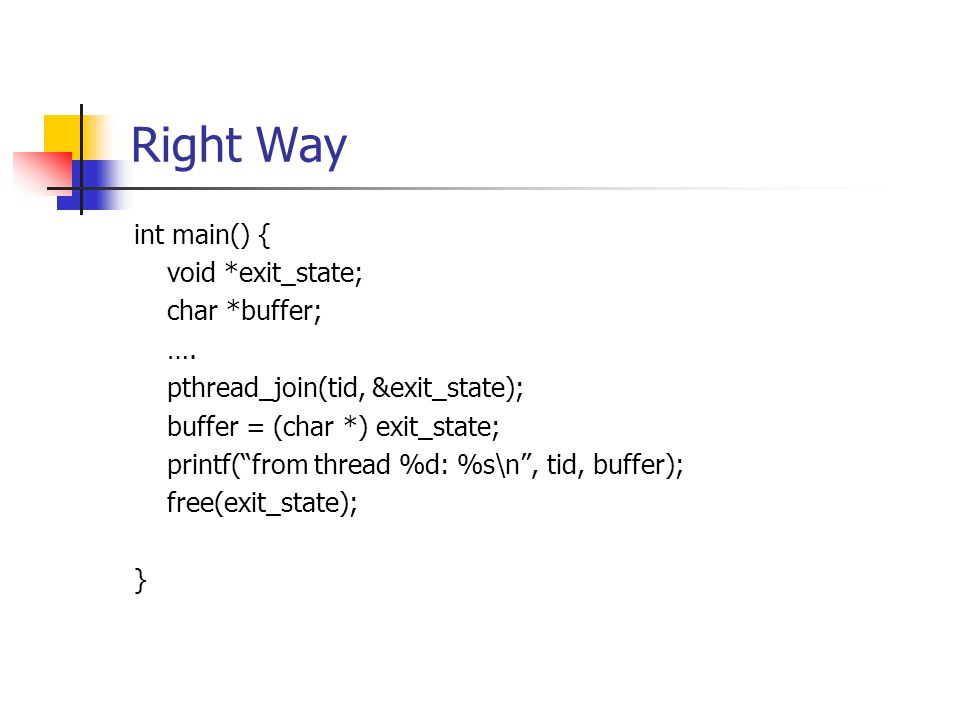Right Way int main() { void *exit_state; char *buffer; ….