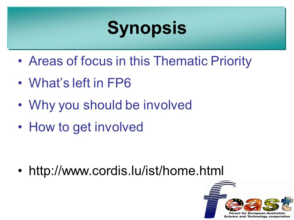 Synopsis Areas of focus in this Thematic Priority What's left in FP6 Why you should be involved How to get involved