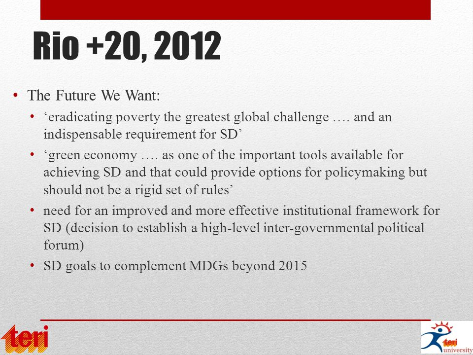 Rio +20, 2012 The Future We Want: 'eradicating poverty the greatest global challenge ….