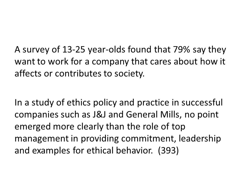 A survey of 13-25 year-olds found that 79% say they want to work for a company that cares about how it affects or contributes to society. In a study o