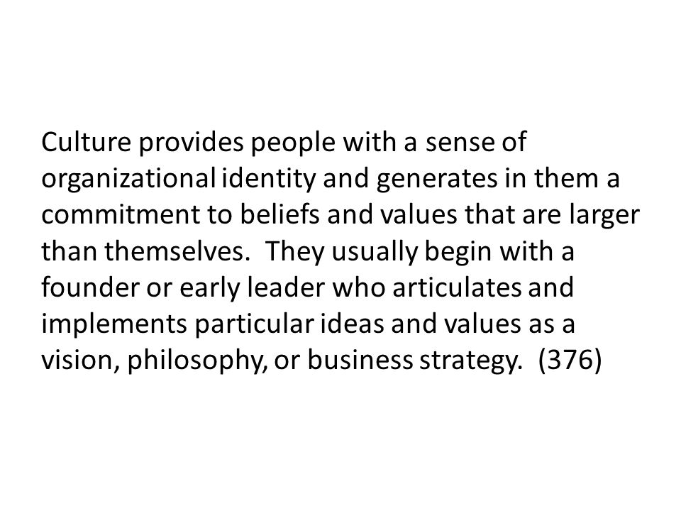Culture provides people with a sense of organizational identity and generates in them a commitment to beliefs and values that are larger than themselv