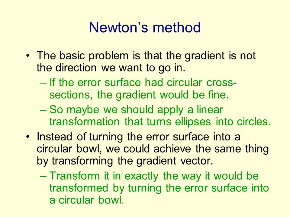 Newton's method The basic problem is that the gradient is not the direction we want to go in.