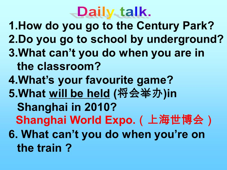 1.How do you go to the Century Park. 2.Do you go to school by underground.