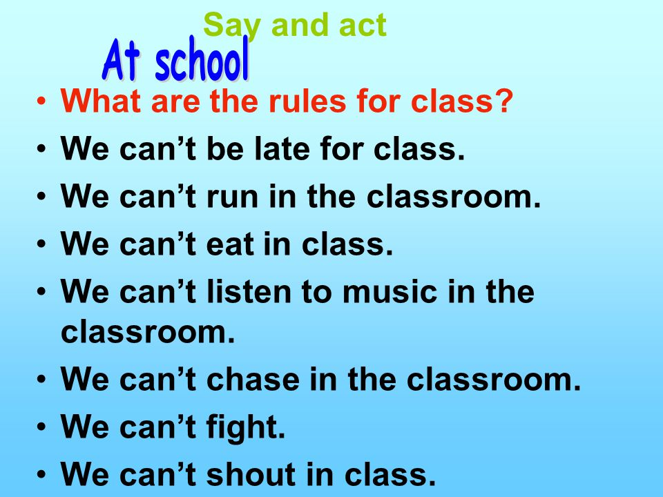 Say and act What are the rules for class. We can't be late for class.