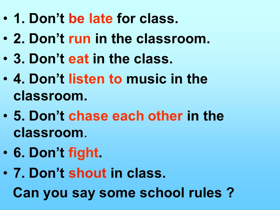 1. Don't be late for class. 2. Don't run in the classroom.