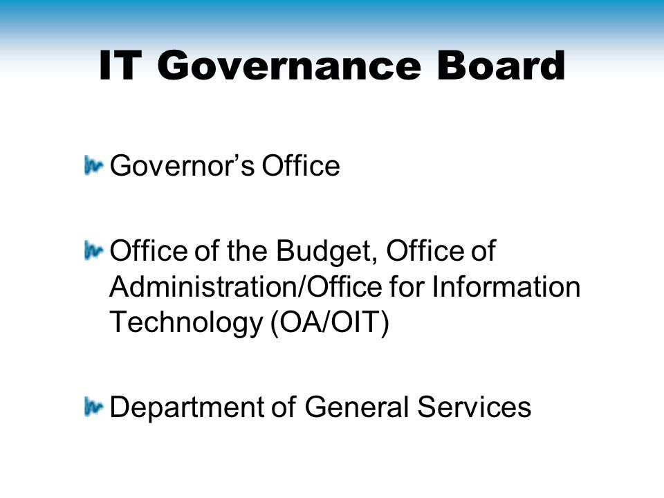 IT Governance Board Governor's Office Office of the Budget, Office of Administration/Office for Information Technology (OA/OIT) Department of General Services