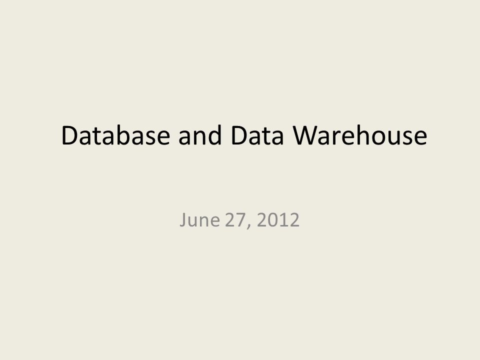 Database and Data Warehouse June 27, 2012