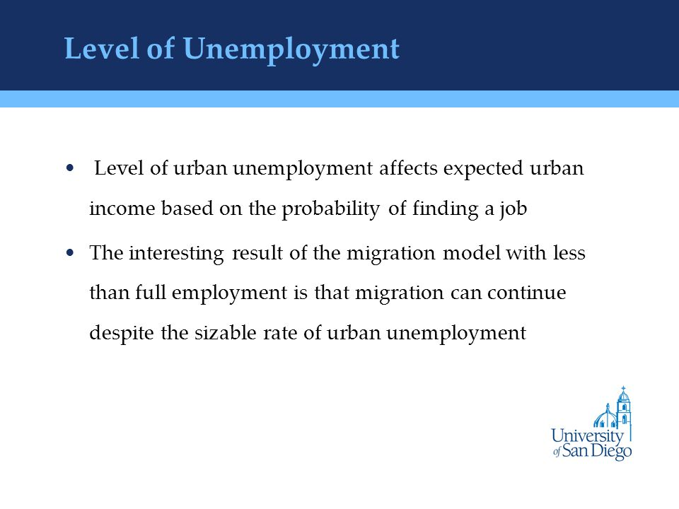 Level of Unemployment Level of urban unemployment affects expected urban income based on the probability of finding a job The interesting result of the migration model with less than full employment is that migration can continue despite the sizable rate of urban unemployment