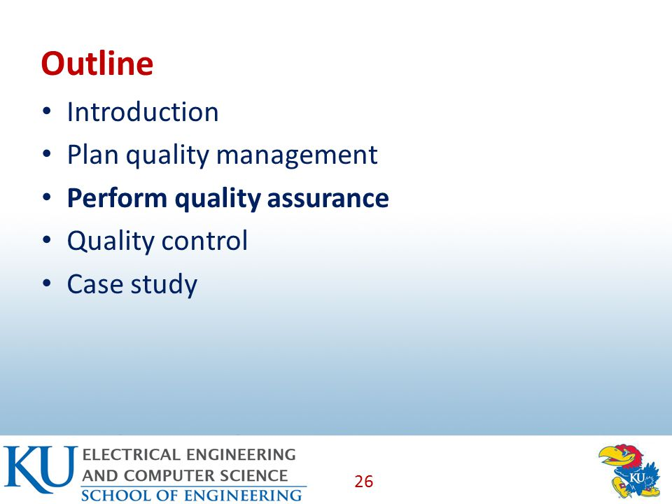 Outline Introduction Plan quality management Perform quality assurance Quality control Case study 26