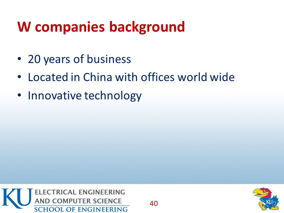 W companies background 20 years of business Located in China with offices world wide Innovative technology 40