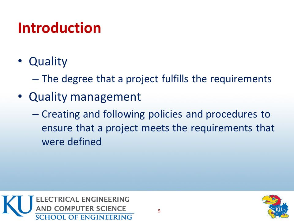 Introduction Quality – The degree that a project fulfills the requirements Quality management – Creating and following policies and procedures to ensure that a project meets the requirements that were defined 5
