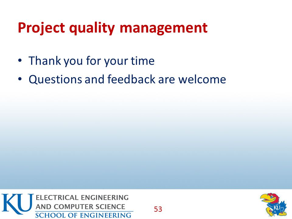 Project quality management Thank you for your time Questions and feedback are welcome 53