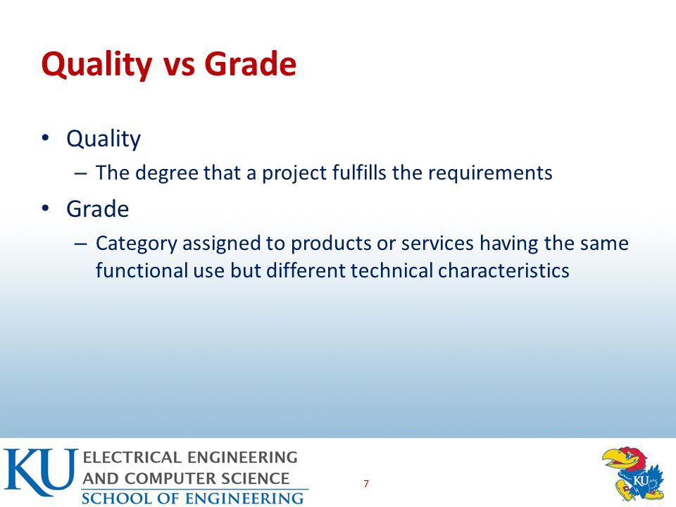 Quality vs Grade Quality – The degree that a project fulfills the requirements Grade – Category assigned to products or services having the same functional use but different technical characteristics 7