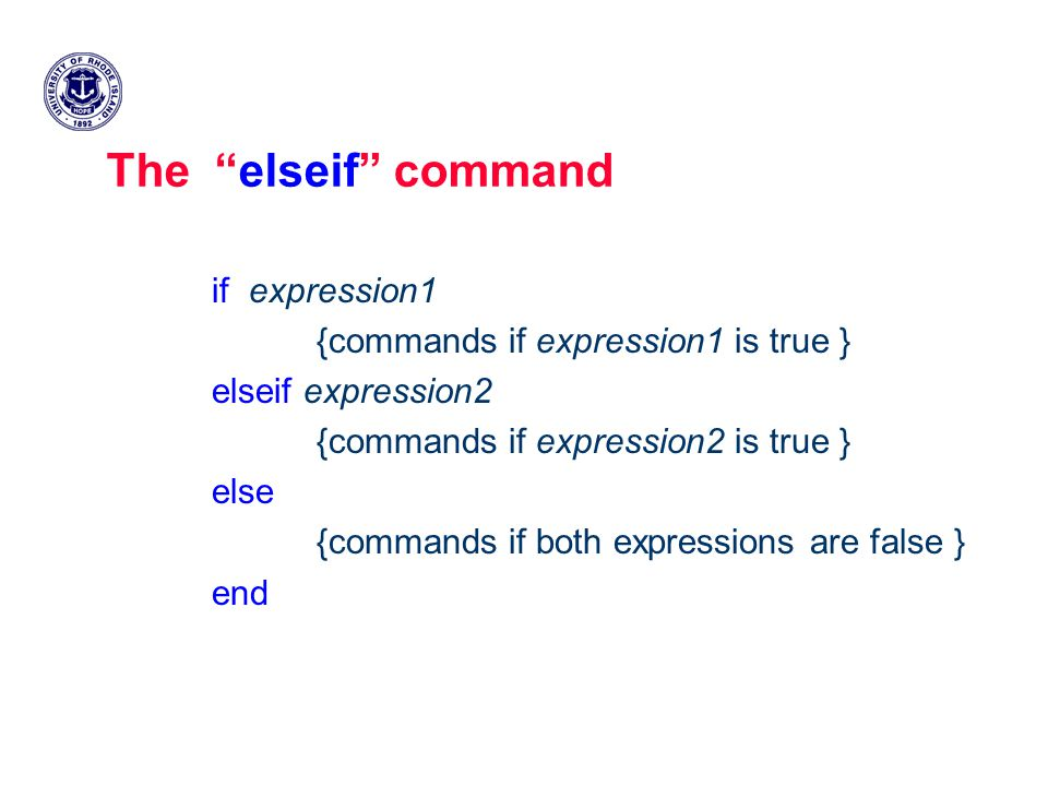 The elseif command if expression1 {commands if expression1 is true } elseif expression2 {commands if expression2 is true } else {commands if both expressions are false } end