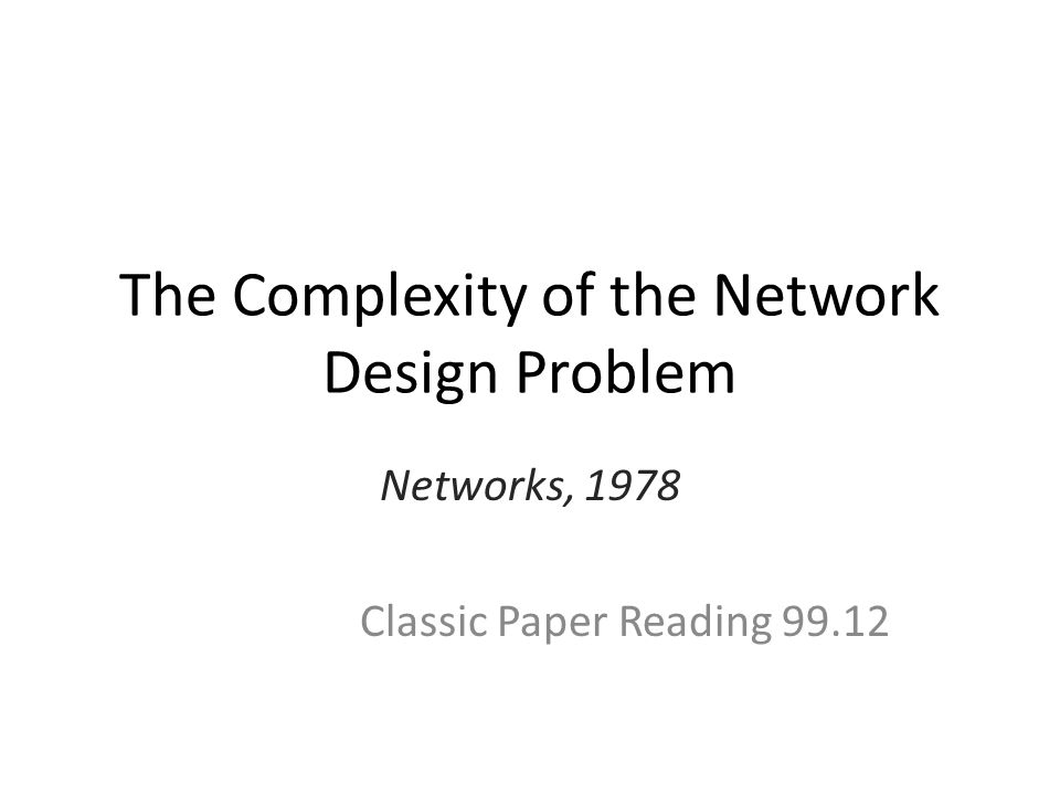 The Complexity of the Network Design Problem Networks, 1978 Classic Paper Reading 99.12
