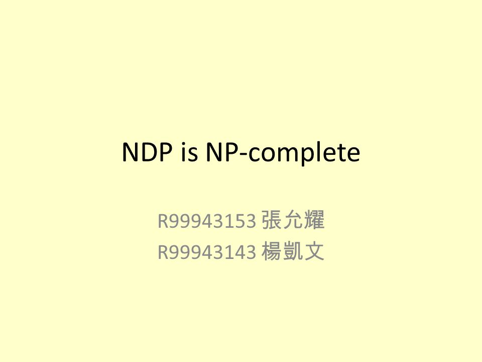 NDP is NP-complete R99943153 張允耀 R99943143 楊凱文