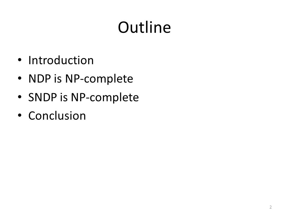 Outline Introduction NDP is NP-complete SNDP is NP-complete Conclusion 2