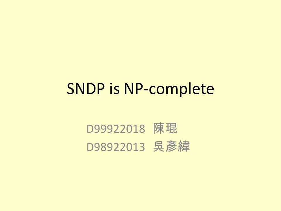 SNDP is NP-complete D99922018 陳琨 D98922013 吳彥緯