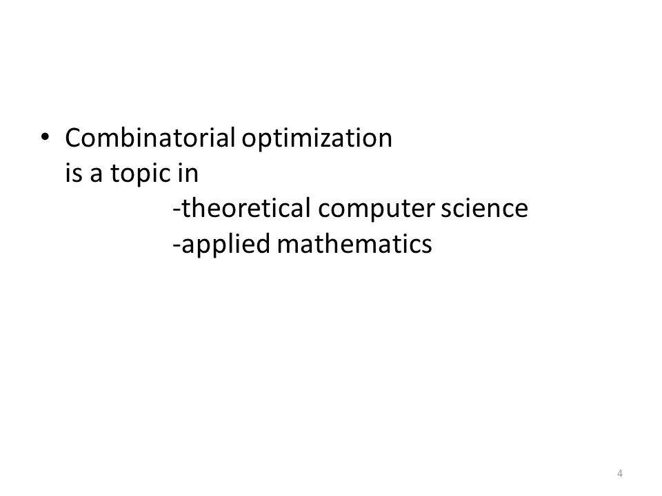 Combinatorial optimization is a topic in -theoretical computer science -applied mathematics 4