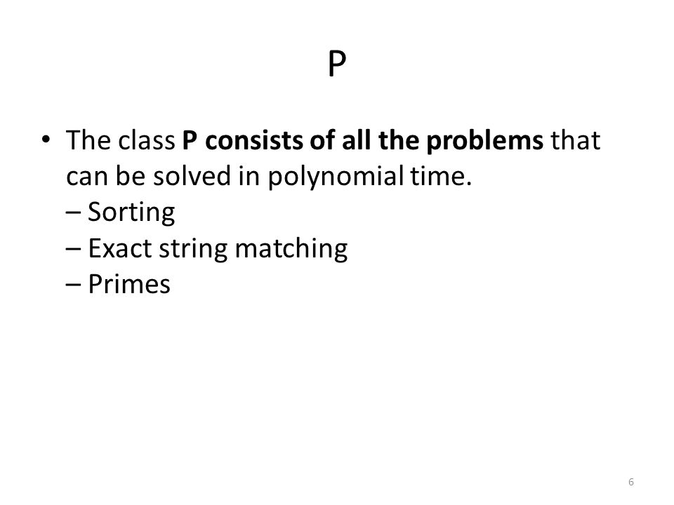 P The class P consists of all the problems that can be solved in polynomial time.