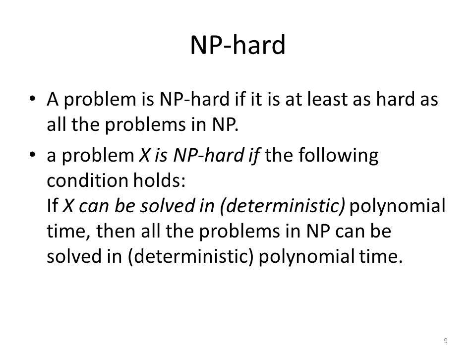 NP-hard A problem is NP-hard if it is at least as hard as all the problems in NP.