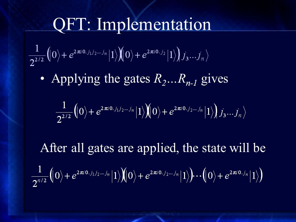 QFT: Implementation Applying the gates R 2 …R n-1 gives After all gates are applied, the state will be