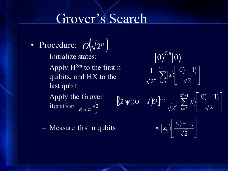 Grover's Search Procedure: –Initialize states: –Apply H  n to the first n quibits, and HX to the last qubit –Apply the Grover iteration –Measure first n qubits