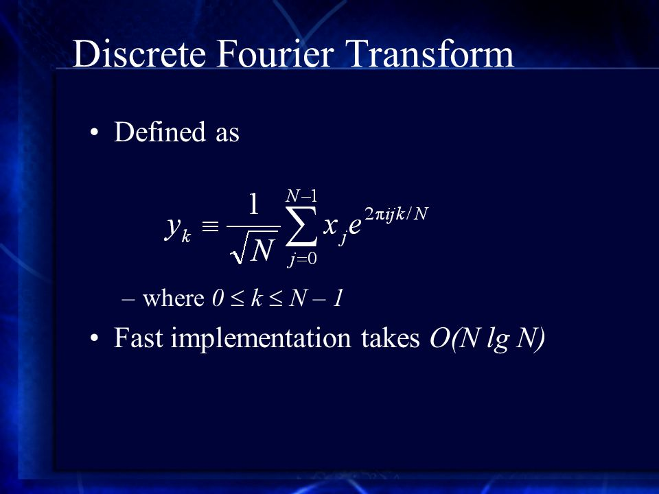 Discrete Fourier Transform Defined as –where 0  k  N – 1 Fast implementation takes O(N lg N)