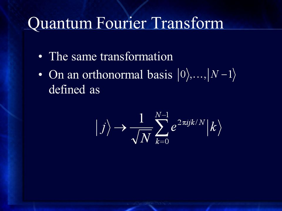Quantum Fourier Transform The same transformation On an orthonormal basis defined as