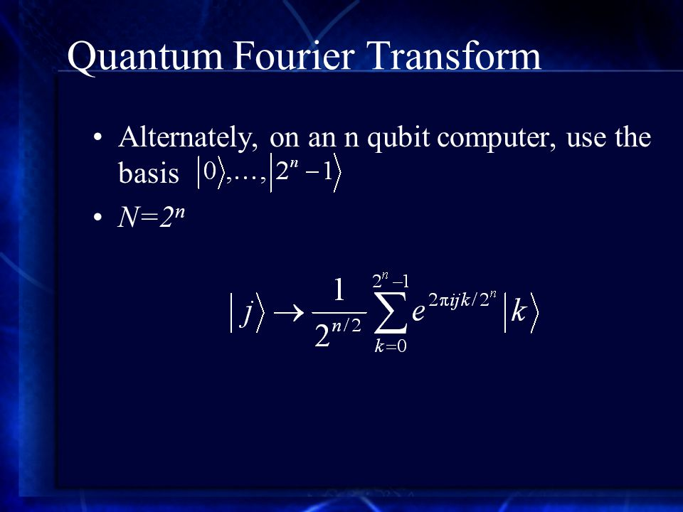 Quantum Fourier Transform Alternately, on an n qubit computer, use the basis N=2 n
