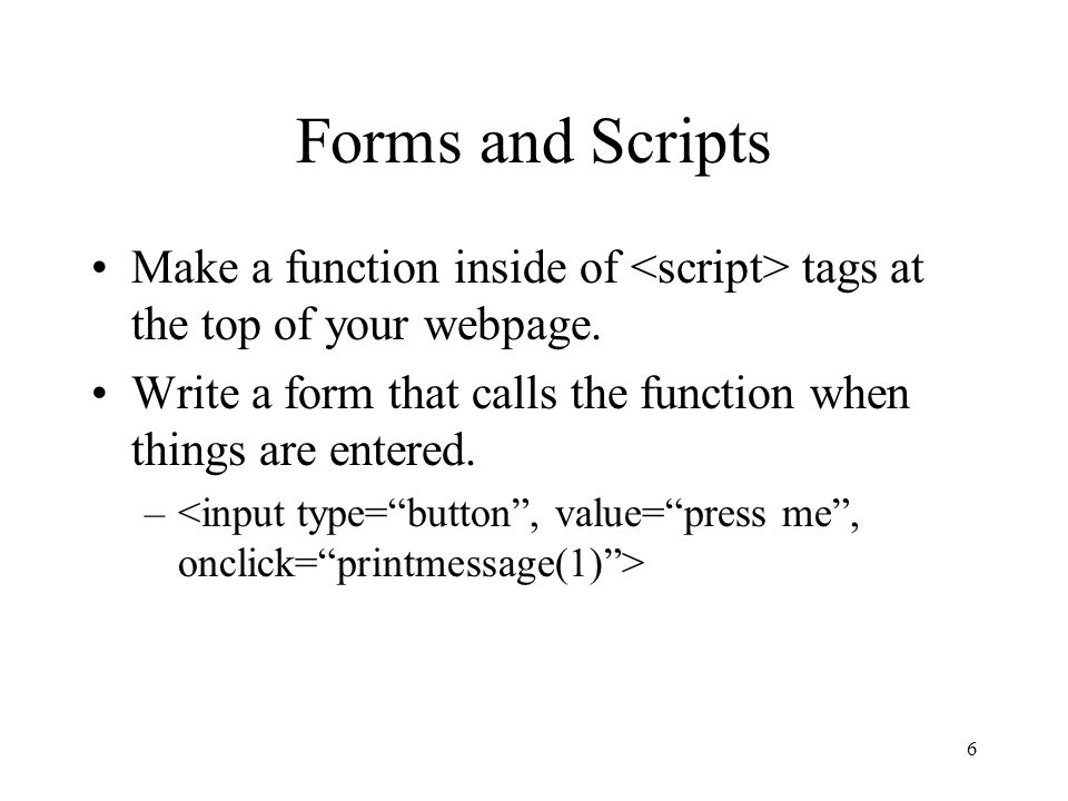 6 Forms and Scripts Make a function inside of tags at the top of your webpage.