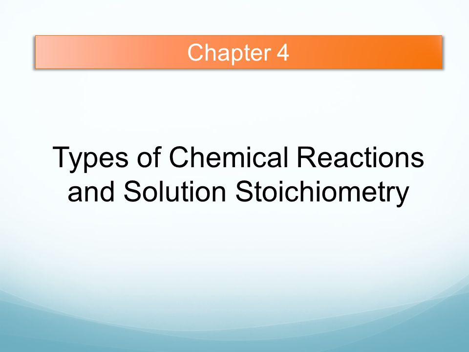 Chapter 4 Types of Chemical Reactions and Solution Stoichiometry