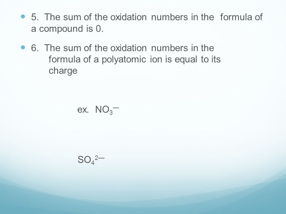 5. The sum of the oxidation numbers in the formula of a compound is 0.