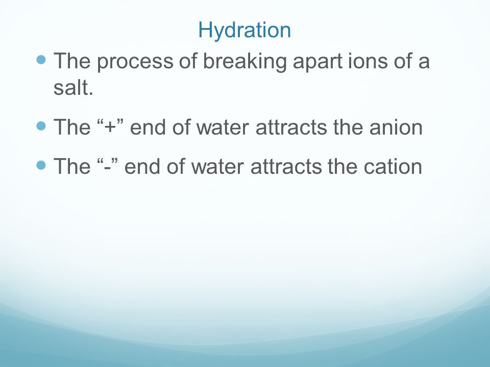 Hydration The process of breaking apart ions of a salt.