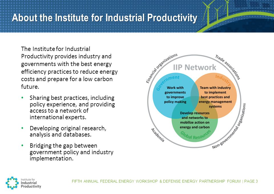About the Institute for Industrial Productivity The Institute for Industrial Productivity provides industry and governments with the best energy efficiency practices to reduce energy costs and prepare for a low carbon future.