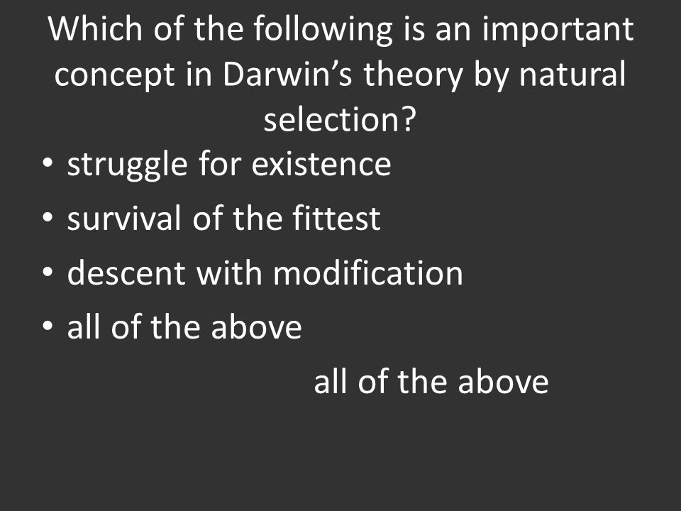 Which of the following is an important concept in Darwin's theory by natural selection.