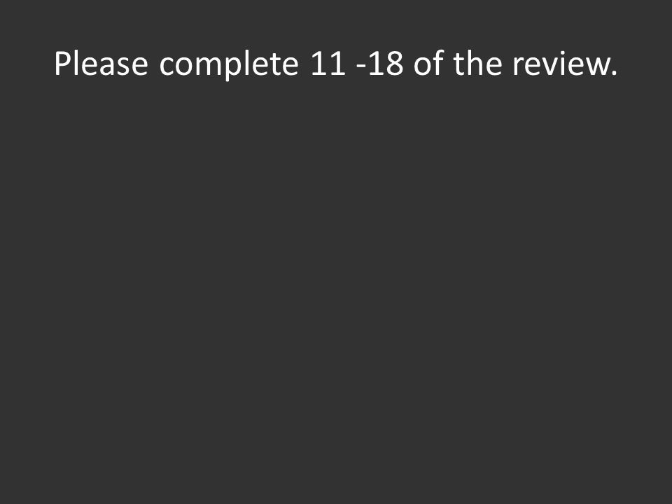 Please complete 11 -18 of the review.