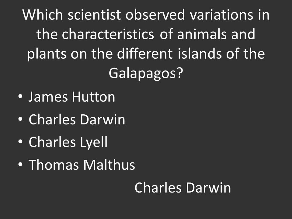 Which scientist observed variations in the characteristics of animals and plants on the different islands of the Galapagos.