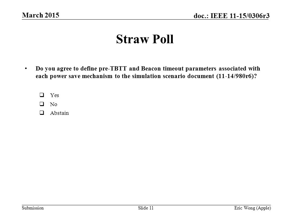 Submission doc.: IEEE 11-15/0306r3 Straw Poll Do you agree to define pre-TBTT and Beacon timeout parameters associated with each power save mechanism to the simulation scenario document (11-14/980r6).