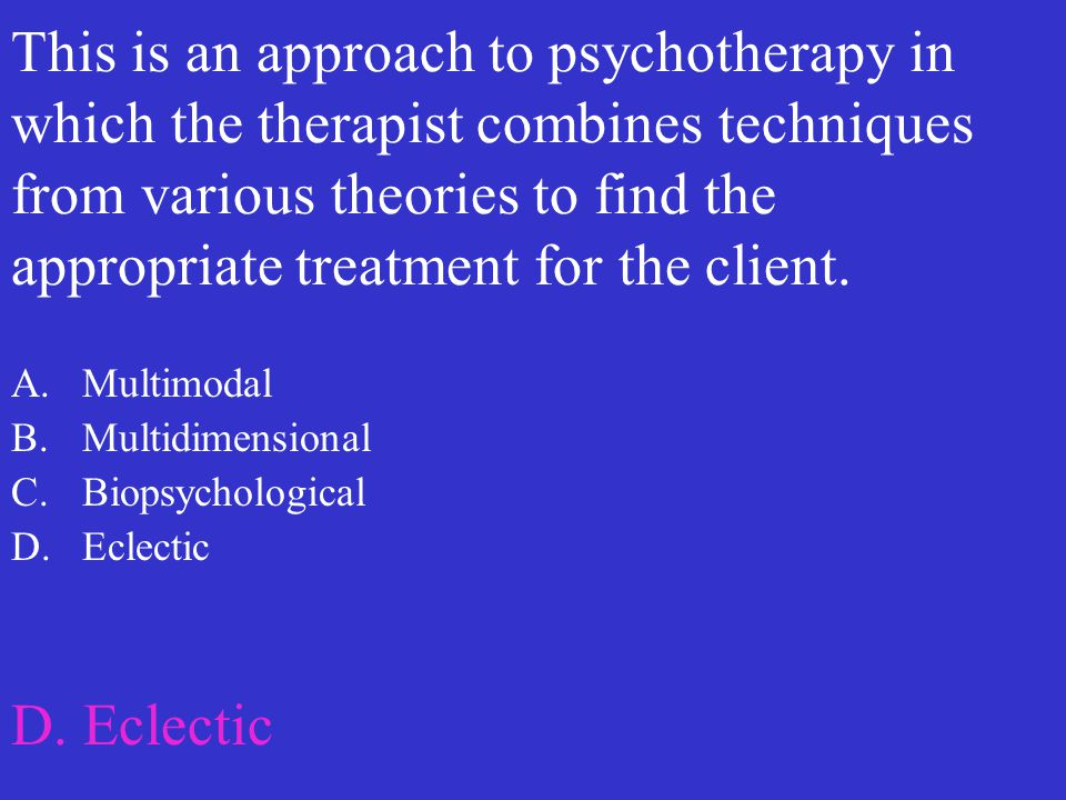 This is an approach to psychotherapy in which the therapist combines techniques from various theories to find the appropriate treatment for the client