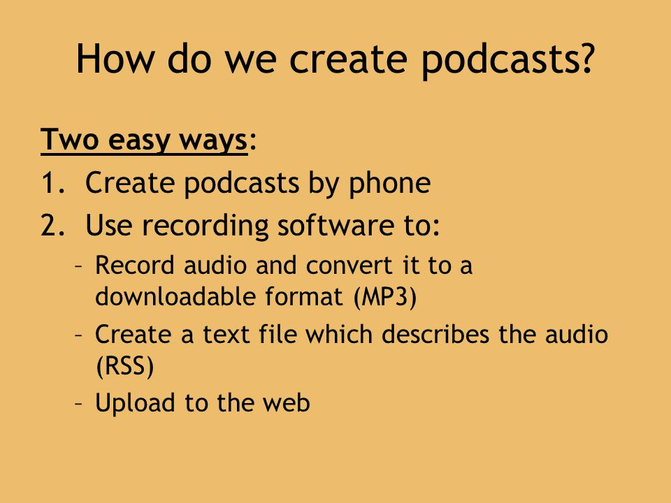 How do we create podcasts. Two easy ways: 1. Create podcasts by phone 2.