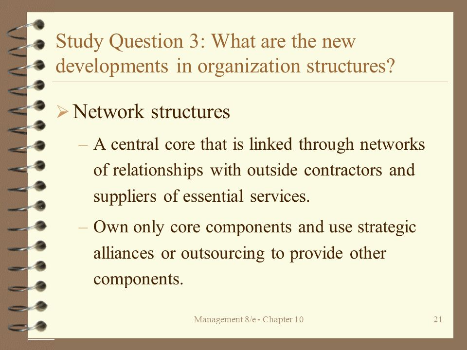 Management 8/e - Chapter 1021 Study Question 3: What are the new developments in organization structures.