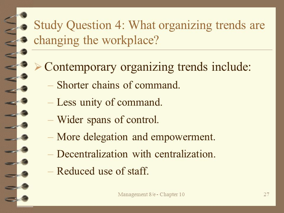 Management 8/e - Chapter 1027 Study Question 4: What organizing trends are changing the workplace.